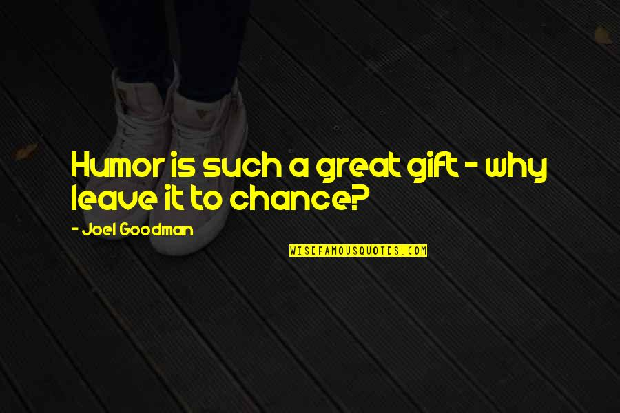 Meg Chittenden Quotes By Joel Goodman: Humor is such a great gift - why