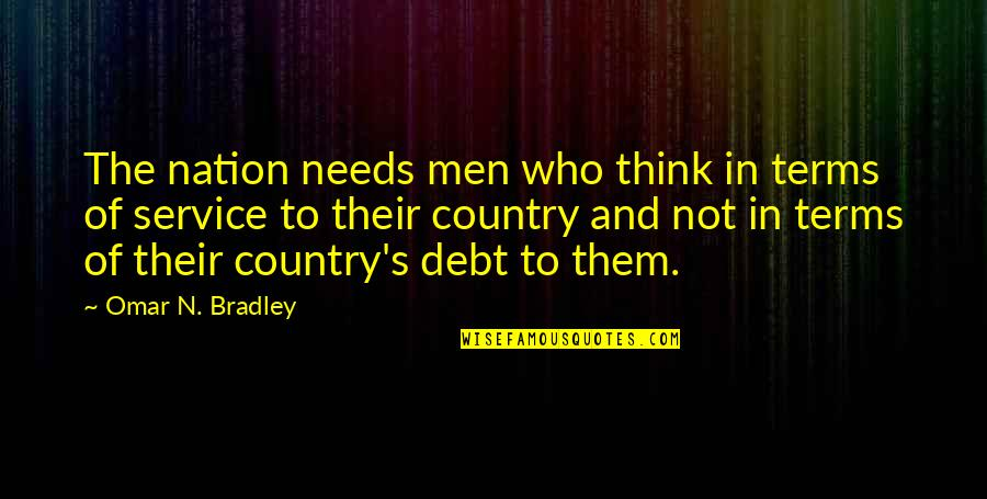 Meg Chittenden Quotes By Omar N. Bradley: The nation needs men who think in terms