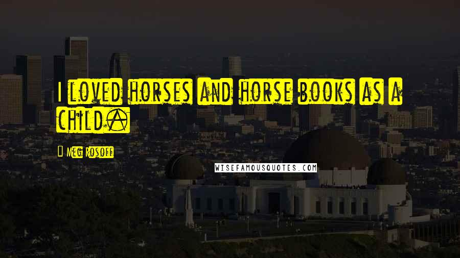 Meg Rosoff quotes: I loved horses and horse books as a child.