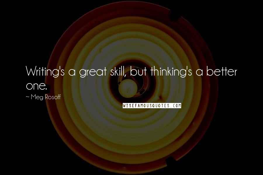 Meg Rosoff quotes: Writing's a great skill, but thinking's a better one.