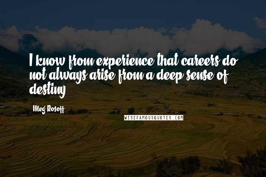 Meg Rosoff quotes: I know from experience that careers do not always arise from a deep sense of destiny.