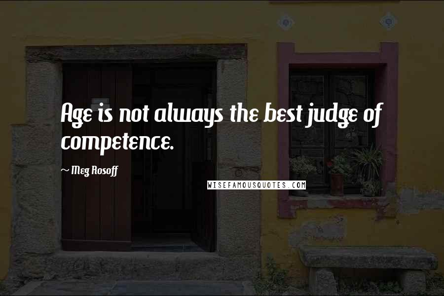 Meg Rosoff quotes: Age is not always the best judge of competence.