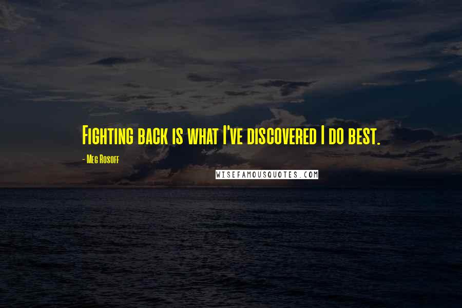 Meg Rosoff quotes: Fighting back is what I've discovered I do best.