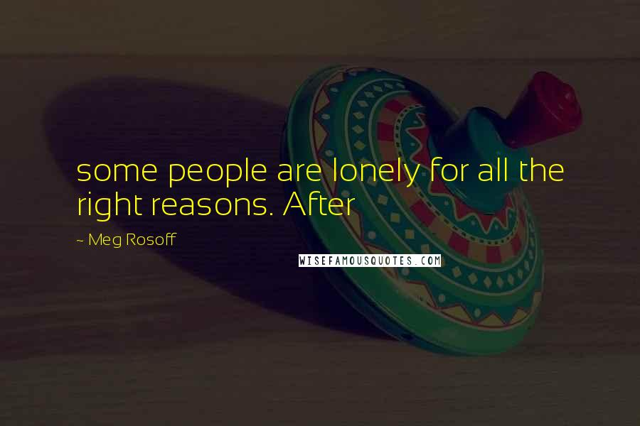 Meg Rosoff quotes: some people are lonely for all the right reasons. After
