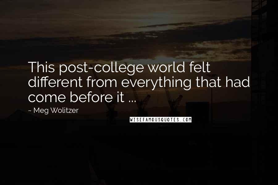 Meg Wolitzer quotes: This post-college world felt different from everything that had come before it ...