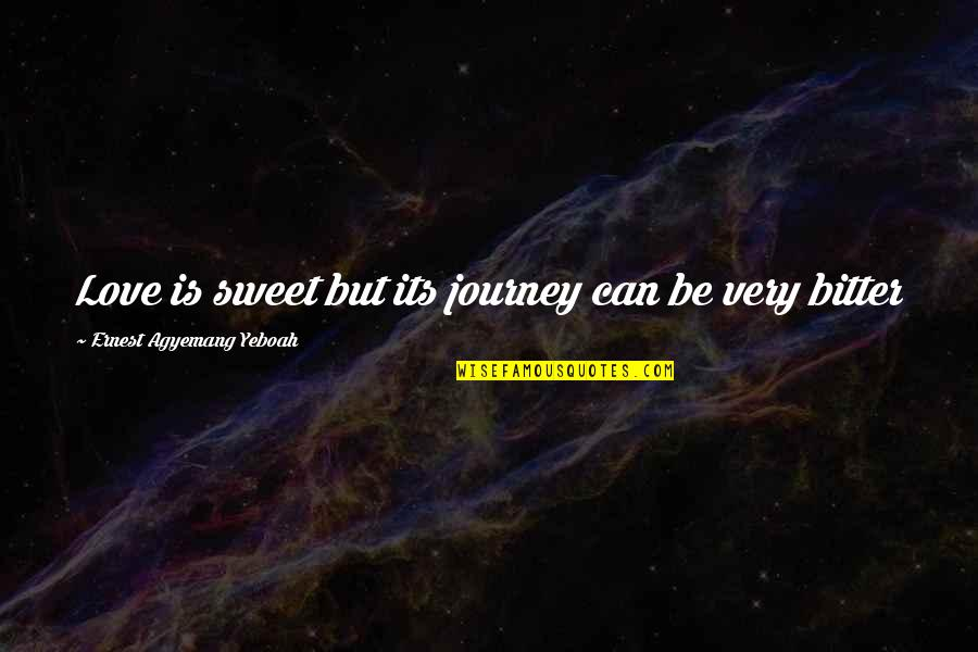 Megalopsychia Quotes By Ernest Agyemang Yeboah: Love is sweet but its journey can be