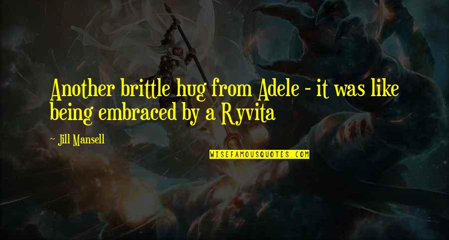 Megaman Zero 3 Omega Quotes By Jill Mansell: Another brittle hug from Adele - it was