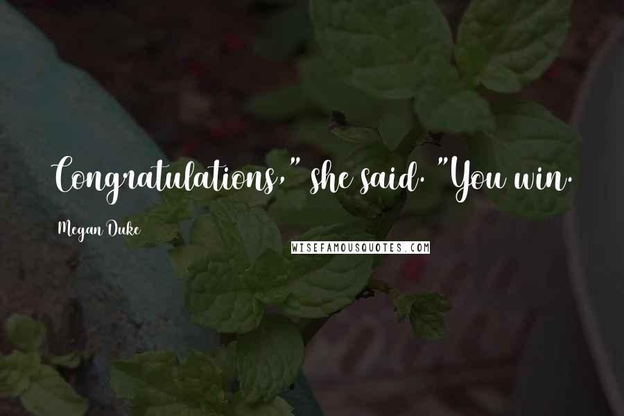 "Megan Duke quotes: Congratulations,"" she said. ""You win."