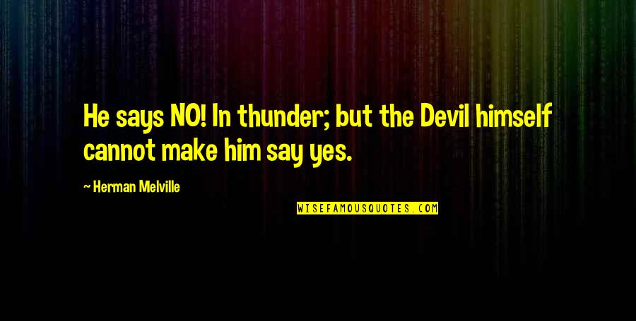Megan Falley Quotes By Herman Melville: He says NO! In thunder; but the Devil
