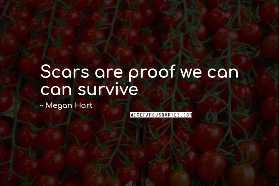 Megan Hart quotes: Scars are proof we can can survive