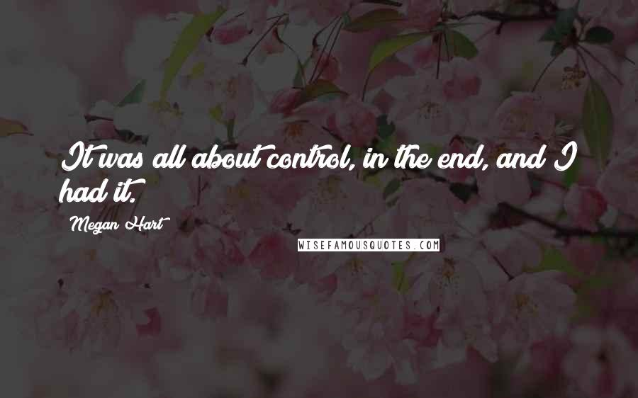 Megan Hart quotes: It was all about control, in the end, and I had it.