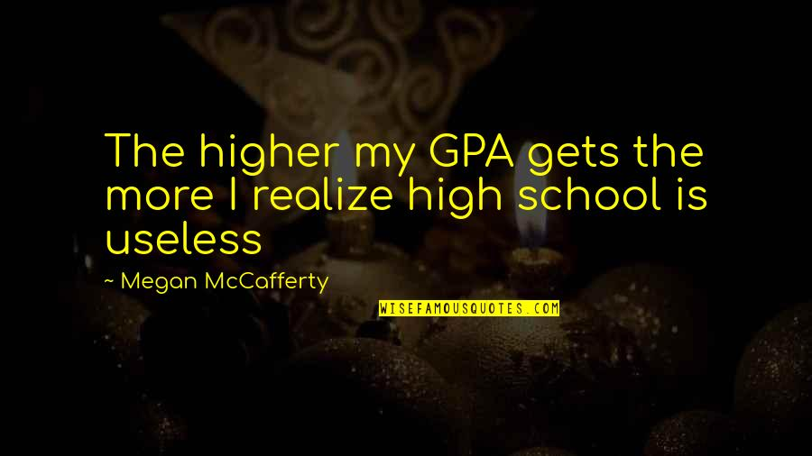 Megan Mccafferty Quotes By Megan McCafferty: The higher my GPA gets the more I