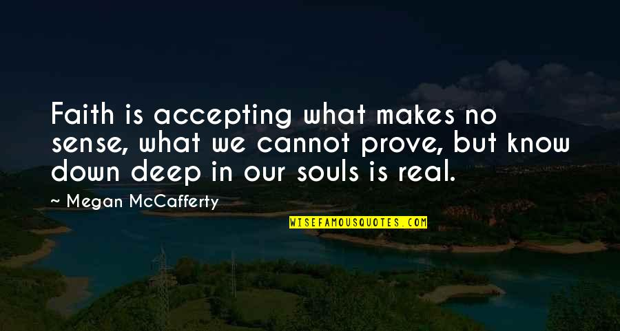 Megan Mccafferty Quotes By Megan McCafferty: Faith is accepting what makes no sense, what