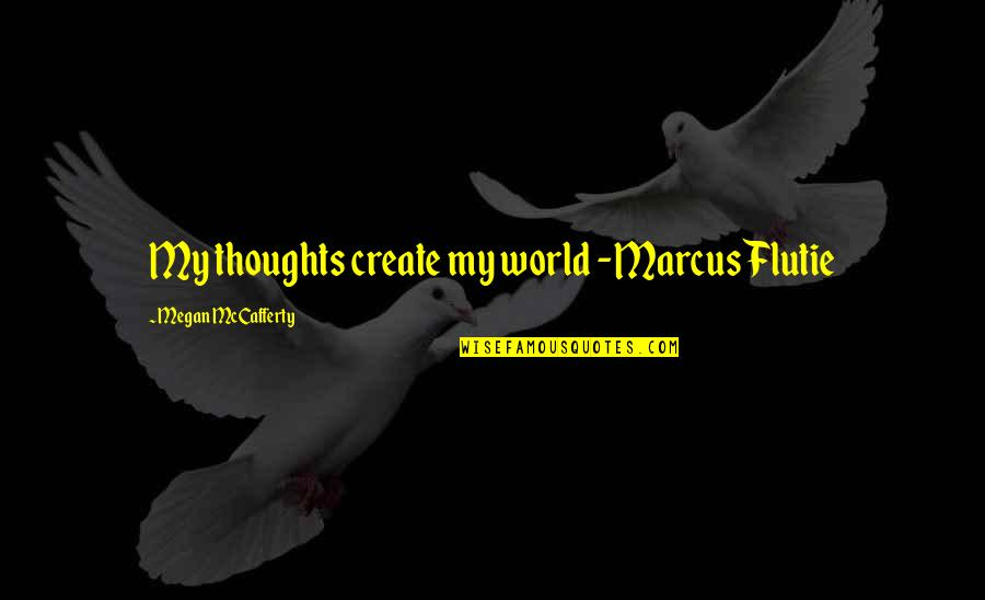 Megan Mccafferty Quotes By Megan McCafferty: My thoughts create my world -Marcus Flutie
