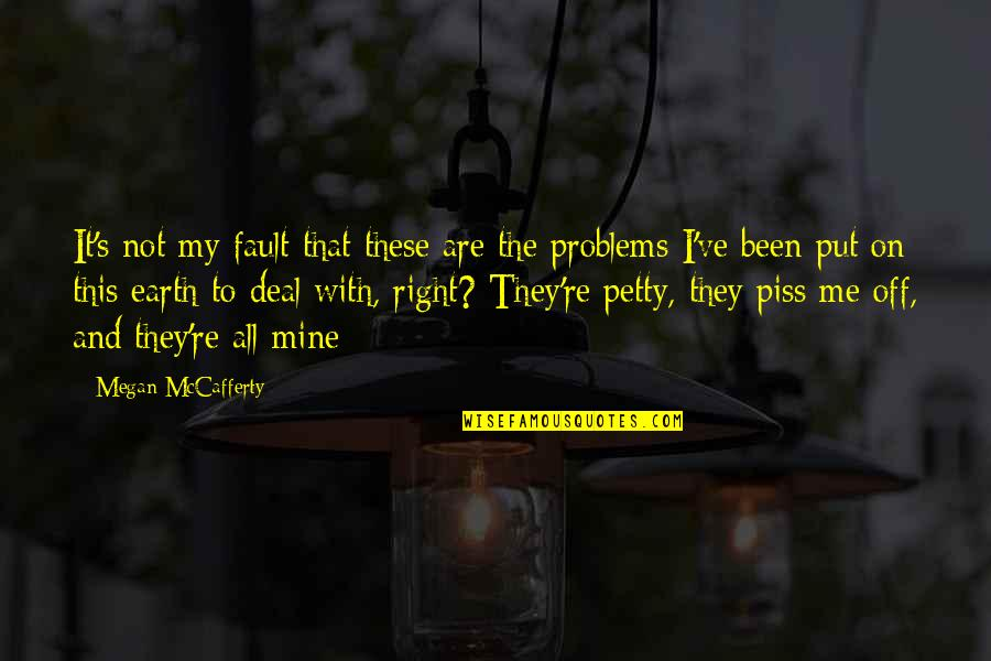 Megan Mccafferty Quotes By Megan McCafferty: It's not my fault that these are the