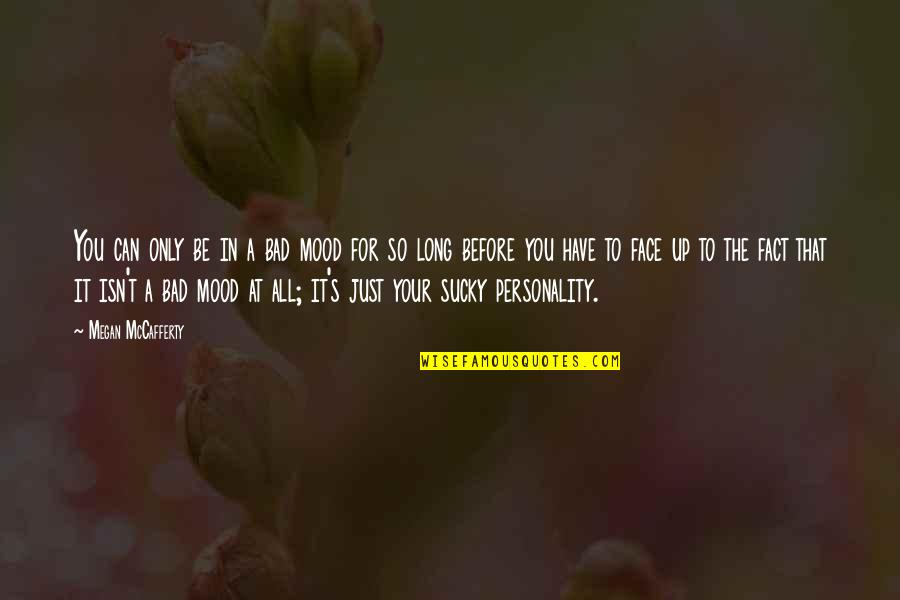 Megan Mccafferty Quotes By Megan McCafferty: You can only be in a bad mood
