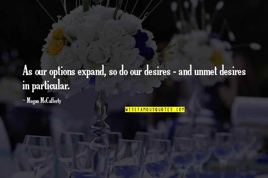 Megan Mccafferty Quotes By Megan McCafferty: As our options expand, so do our desires