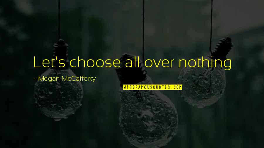 Megan Mccafferty Quotes By Megan McCafferty: Let's choose all over nothing