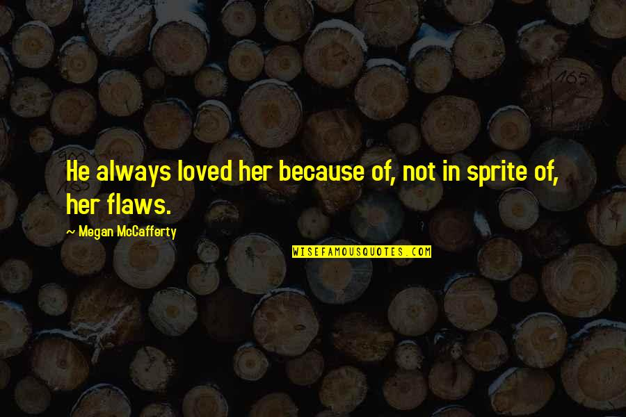 Megan Mccafferty Quotes By Megan McCafferty: He always loved her because of, not in