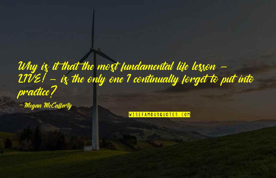Megan Mccafferty Quotes By Megan McCafferty: Why is it that the most fundamental life