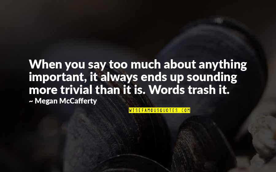 Megan Mccafferty Quotes By Megan McCafferty: When you say too much about anything important,