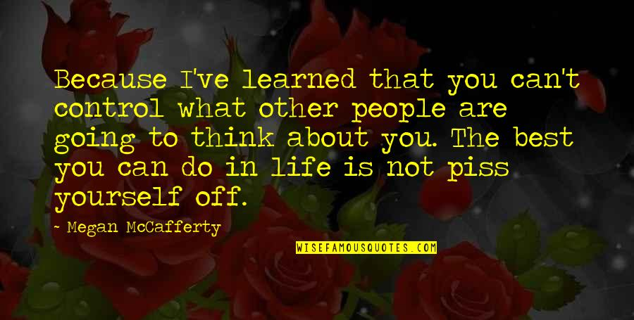 Megan Mccafferty Quotes By Megan McCafferty: Because I've learned that you can't control what