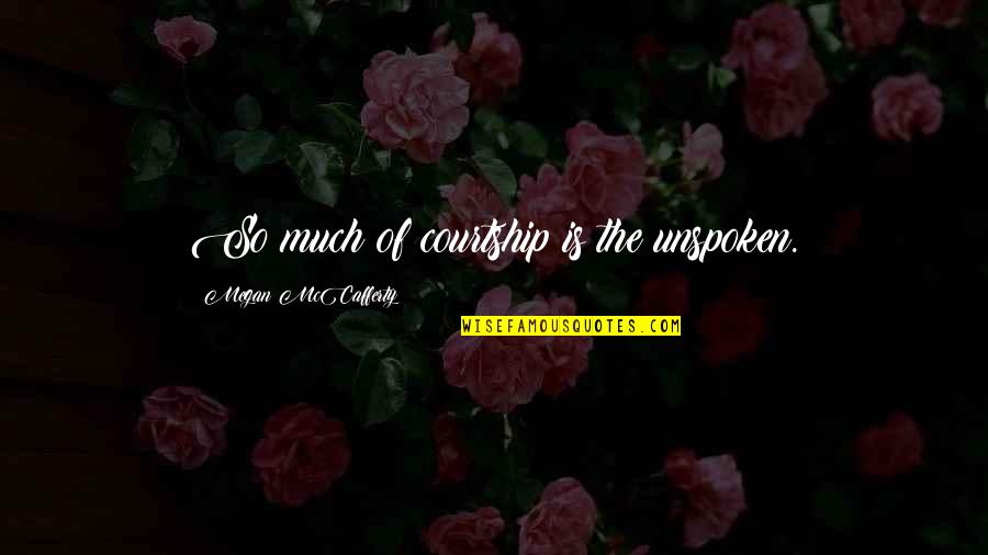 Megan Mccafferty Quotes By Megan McCafferty: So much of courtship is the unspoken.