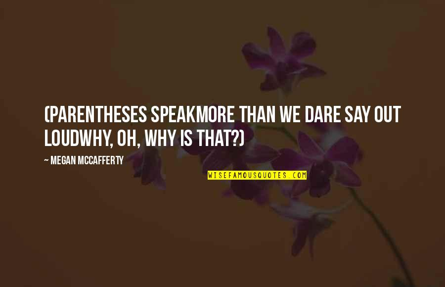 Megan Mccafferty Quotes By Megan McCafferty: (Parentheses speakMore than we dare say out loudWhy,