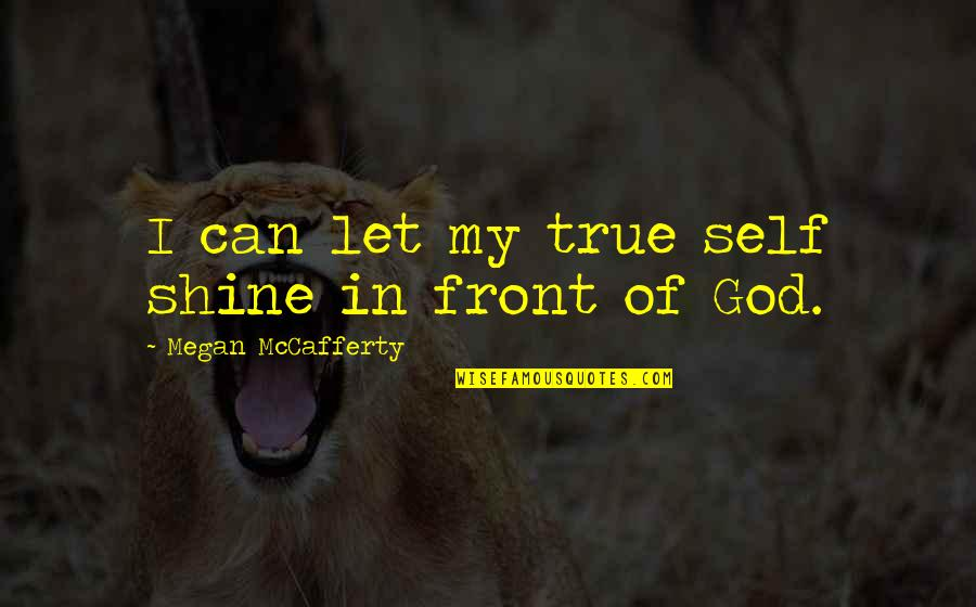 Megan Mccafferty Quotes By Megan McCafferty: I can let my true self shine in