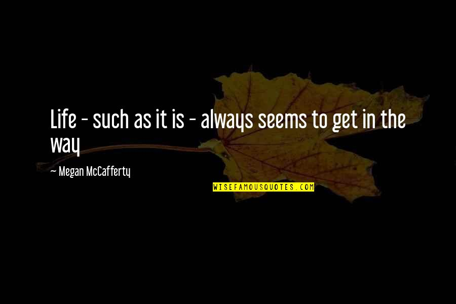 Megan Mccafferty Quotes By Megan McCafferty: Life - such as it is - always