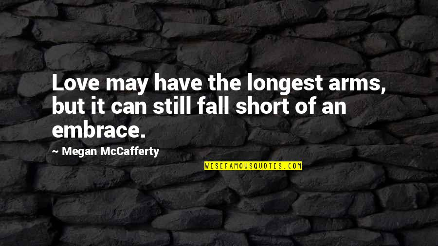 Megan Mccafferty Quotes By Megan McCafferty: Love may have the longest arms, but it