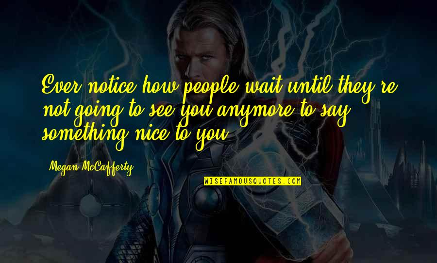 Megan Mccafferty Quotes By Megan McCafferty: Ever notice how people wait until they're not