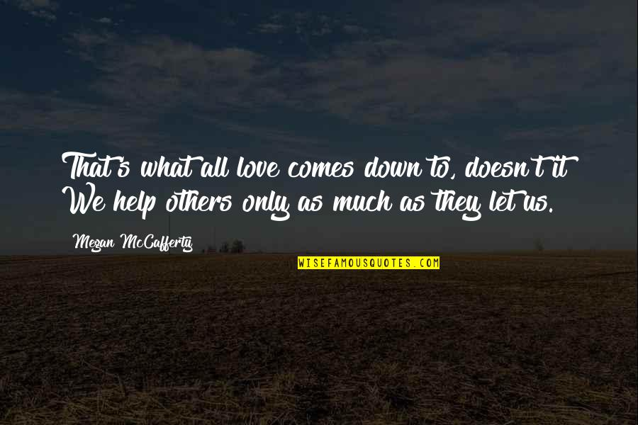 Megan Mccafferty Quotes By Megan McCafferty: That's what all love comes down to, doesn't