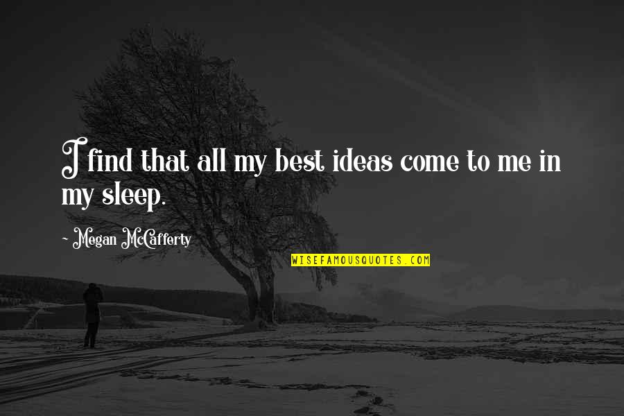 Megan Mccafferty Quotes By Megan McCafferty: I find that all my best ideas come