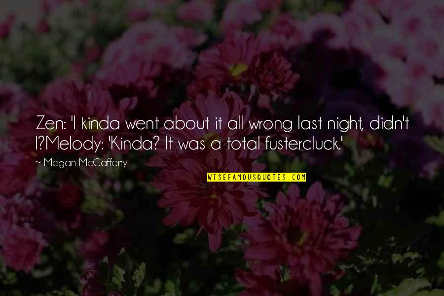 Megan Mccafferty Quotes By Megan McCafferty: Zen: 'I kinda went about it all wrong