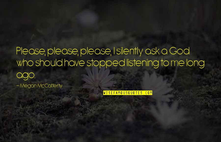 Megan Mccafferty Quotes By Megan McCafferty: Please, please, please, I silently ask a God