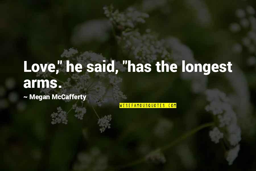 "Megan Mccafferty Quotes By Megan McCafferty: Love,"" he said, ""has the longest arms."