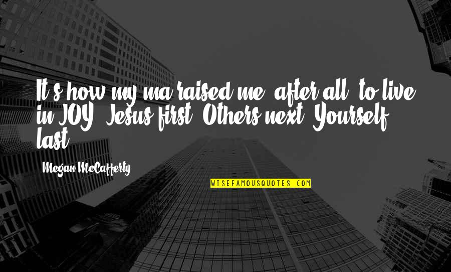Megan Mccafferty Quotes By Megan McCafferty: It's how my ma raised me, after all,