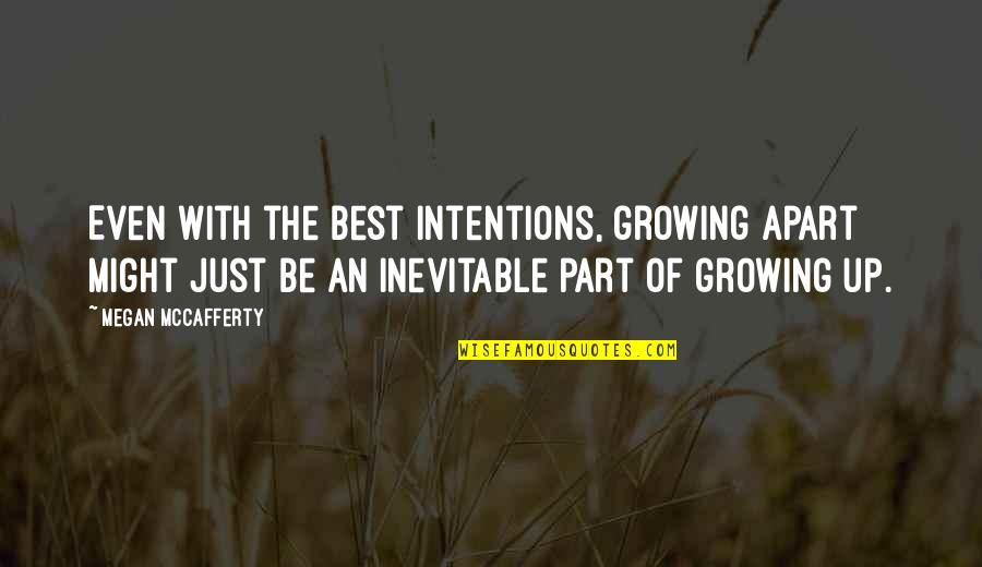 Megan Mccafferty Quotes By Megan McCafferty: Even with the best intentions, growing apart might