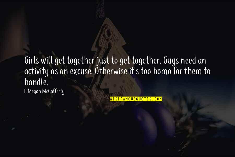 Megan Mccafferty Quotes By Megan McCafferty: Girls will get together just to get together.