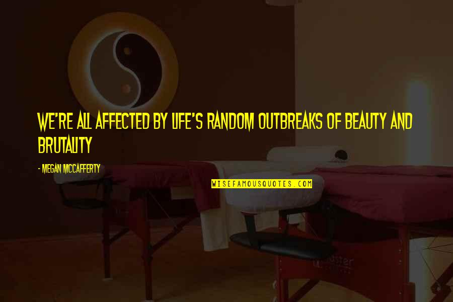 Megan Mccafferty Quotes By Megan McCafferty: We're all affected by life's random outbreaks of