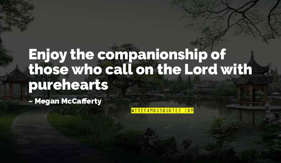 Megan Mccafferty Quotes By Megan McCafferty: Enjoy the companionship of those who call on