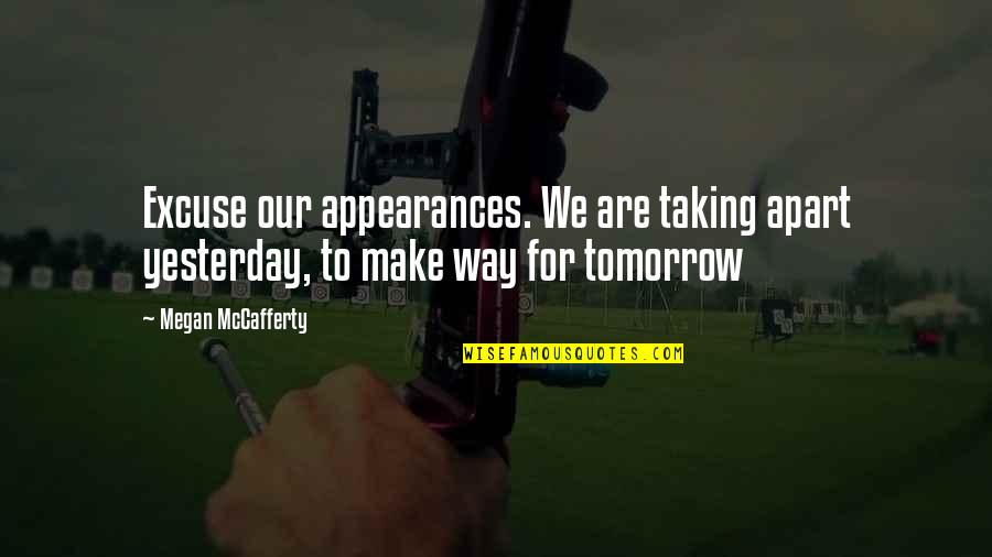 Megan Mccafferty Quotes By Megan McCafferty: Excuse our appearances. We are taking apart yesterday,