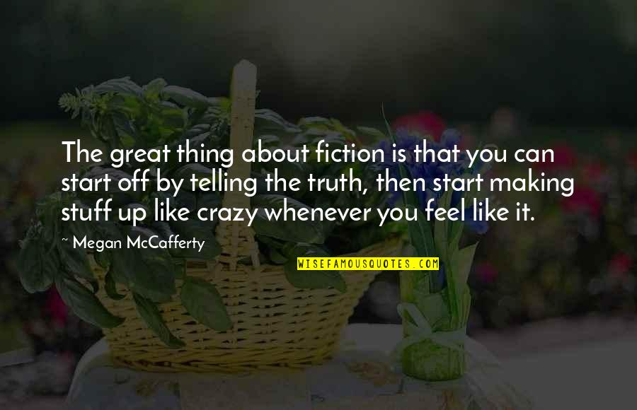 Megan Mccafferty Quotes By Megan McCafferty: The great thing about fiction is that you