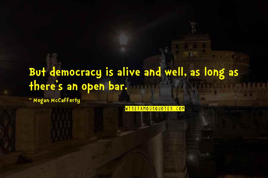 Megan Mccafferty Quotes By Megan McCafferty: But democracy is alive and well, as long