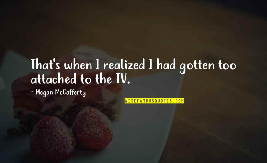 Megan Mccafferty Quotes By Megan McCafferty: That's when I realized I had gotten too