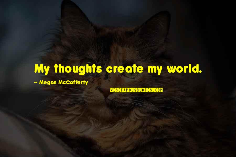 Megan Mccafferty Quotes By Megan McCafferty: My thoughts create my world.