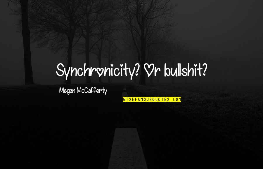 Megan Mccafferty Quotes By Megan McCafferty: Synchronicity? Or bullshit?