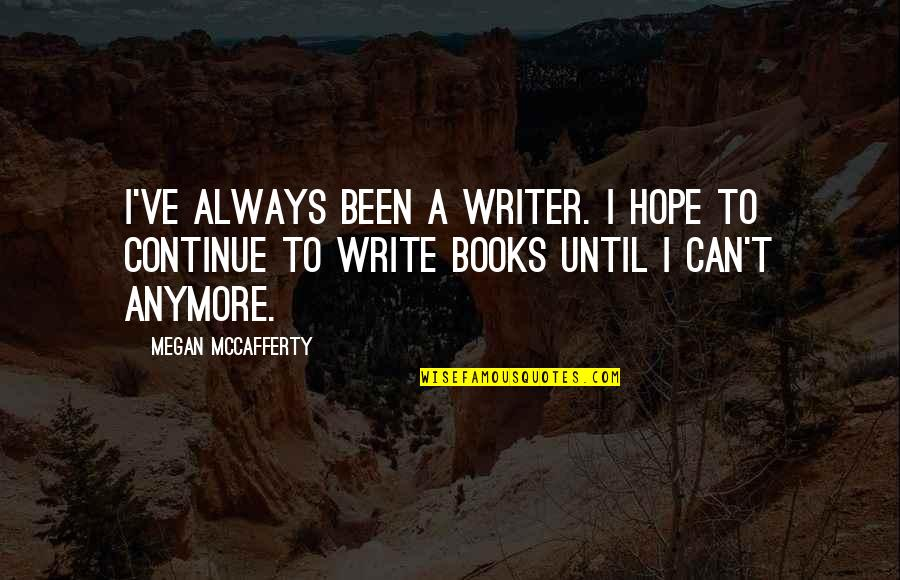 Megan Mccafferty Quotes By Megan McCafferty: I've always been a writer. I hope to