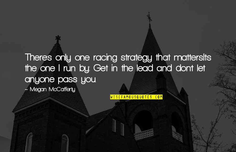 Megan Mccafferty Quotes By Megan McCafferty: There's only one racing strategy that matters.It's the